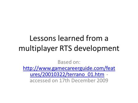 Lessons learned from a multiplayer RTS development Based on:  ures/20010322/terrano_01.htm - accessed on 17th December.