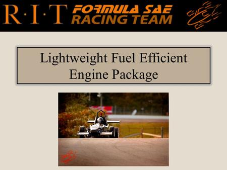 Lightweight Fuel Efficient Engine Package. Team Introduction Brittany Borella Evan See Chris Jones John Scanlon Stanley Fofano Taylor Hattori P12221:
