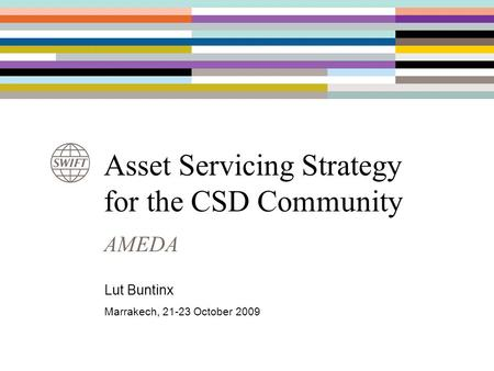 Asset Servicing Strategy for the CSD Community AMEDA Lut Buntinx Marrakech, 21-23 October 2009.
