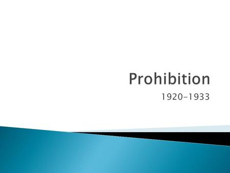 1920-1933.  The national ban of sale, manufacture, and transportation of alcohol in the U.S. from 1920-1933.