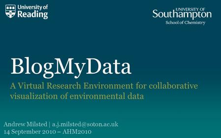 BlogMyData A Virtual Research Environment for collaborative visualization of environmental data Andrew Milsted | 14 September 2010.
