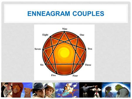 ENNEAGRAM COUPLES. ENTHUSIAST & ACHIEVER Vaveen : Enthusiast (7) - Gluttony, lust, trouble committing, perma-smile Tiana : Achiever (3) -Success is key,