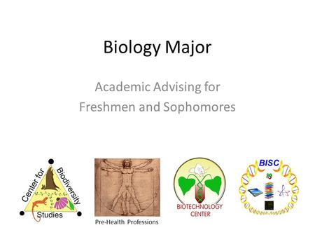 Biology Major Academic Advising for Freshmen and Sophomores Pre-Health Professions.