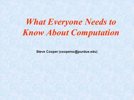 What Everyone Needs to Know About Computation Steve Cooper