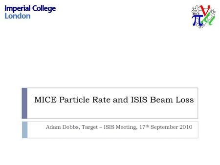 MICE Particle Rate and ISIS Beam Loss Adam Dobbs, Target – ISIS Meeting, 17 th September 2010.