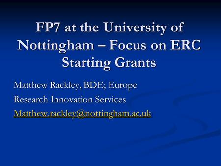 FP7 at the University of Nottingham – Focus on ERC Starting Grants Matthew Rackley, BDE; Europe Research Innovation Services