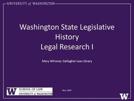Washington State Legislative History Legal Research I Mary Whisner, Gallagher Law Library Nov. 2010.