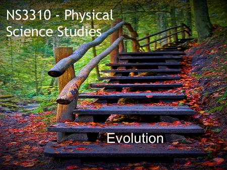NS3310 - Physical Science Studies Evolution.  What is the history of life on earth?  How has life evolved?  What is the theory of Evolution?  What.