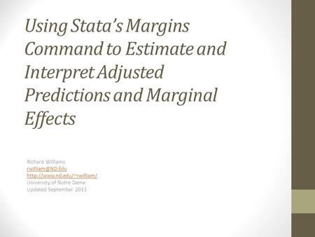 Using Stata's Margins Command to Estimate and Interpret Adjusted Predictions and Marginal Effects Richard Williams