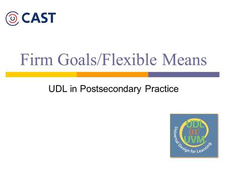 Firm Goals/Flexible Means UDL in Postsecondary Practice.