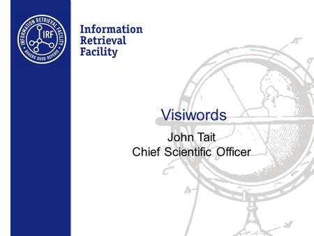 Visiwords John Tait Chief Scientific Officer. Warning A few half formed ideas from the world of image and video indexing which may be of interest to MT.