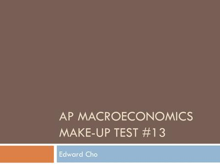 AP Macroeconomics Make-up Test #13