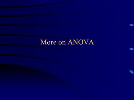 More on ANOVA. Overview ANOVA as Regression Comparison Methods.