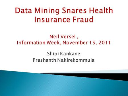 Shipi Kankane Prashanth Nakirekommula.  Applying analytics and risk- management capabilities to health insurance through LexisNexis data platforms. 