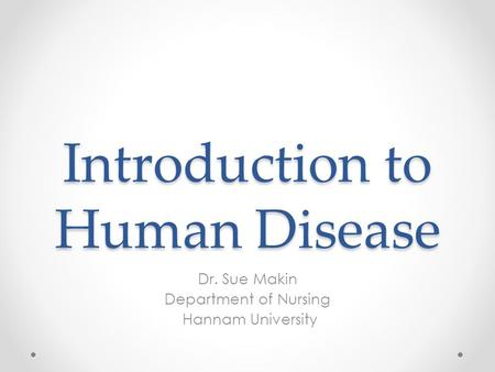 Introduction to Human Disease Dr. Sue Makin Department of Nursing Hannam University.