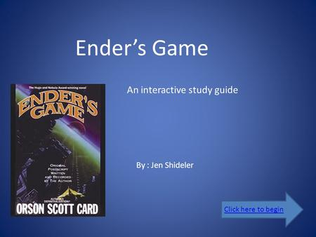 Ender's Game An interactive study guide By : Jen Shideler