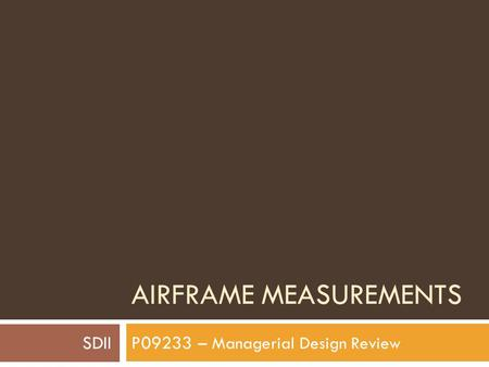 AIRFRAME MEASUREMENTS P09233 – Managerial Design Review SDII.