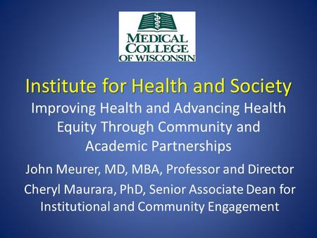 Institute for Health and Society Institute for Health and Society Improving Health and Advancing Health Equity Through Community and Academic Partnerships.