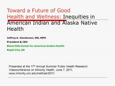 Toward a Future of Good Health and Wellness: Inequities in American Indian and Alaska Native Health Jeffrey A. Henderson, MD, MPH President & CEO Black.