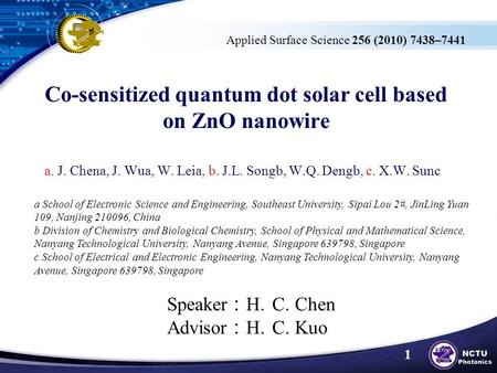 Co-sensitized quantum dot solar cell based on ZnO nanowire a. J. Chena, J. Wua, W. Leia, b. J.L. Songb, W.Q. Dengb, c. X.W. Sunc a School of Electronic.