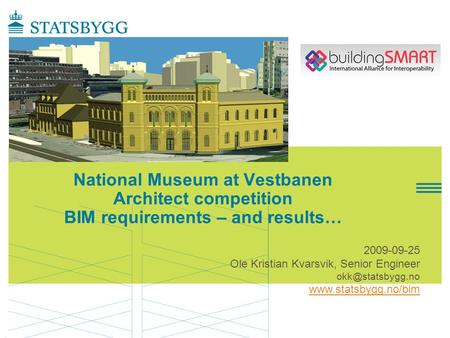 National Museum at Vestbanen Architect competition BIM requirements – and results… 2009-09-25 Ole Kristian Kvarsvik, Senior Engineer