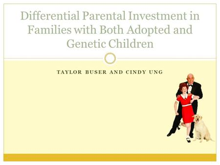 TAYLOR BUSER AND CINDY UNG Differential Parental Investment in Families with Both Adopted and Genetic Children.