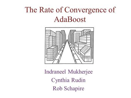 The Rate of Convergence of AdaBoost Indraneel Mukherjee Cynthia Rudin Rob Schapire.