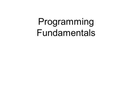 Programming Fundamentals. Programming concepts and understanding of the essentials of programming languages form the basis of computing.