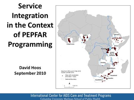 Service Integration in the Context of PEPFAR Programming David Hoos September 2010.
