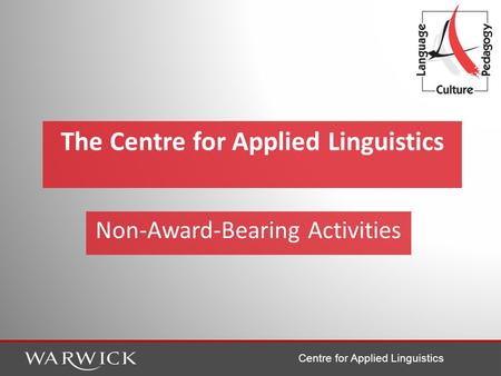 Centre for Applied Linguistics The Centre for Applied Linguistics Non-Award-Bearing Activities.