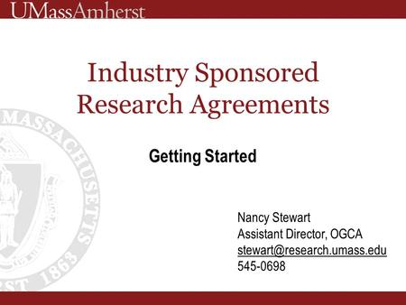 Industry Sponsored Research Agreements Getting Started Nancy Stewart Assistant Director, OGCA 545-0698.