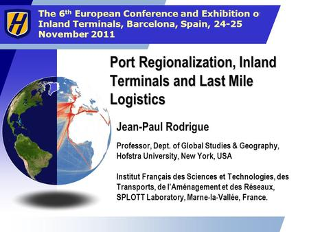 The 6 th European Conference and Exhibition on Inland Terminals, Barcelona, Spain, 24-25 November 2011 Port Regionalization, Inland Terminals and Last.