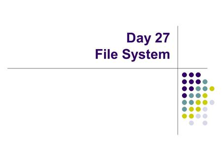 Day 27 File System. UNIX File Management Types of files Ordinary – stream of bytes Directory – list of names plus pointers to attributes of the entry.