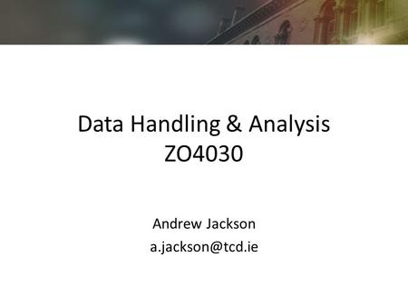 Data Handling & Analysis ZO4030 Andrew Jackson