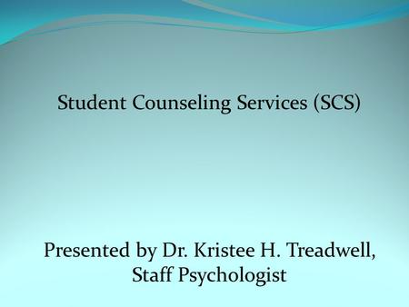 Student Counseling Services (SCS) Presented by Dr. Kristee H. Treadwell, Staff Psychologist.