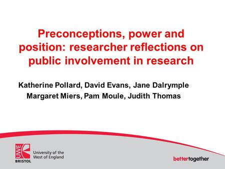 Preconceptions, power and position: researcher reflections on public involvement in research Katherine Pollard, David Evans, Jane Dalrymple Margaret Miers,