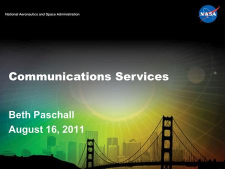 Communications Services Beth Paschall August 16, 2011.
