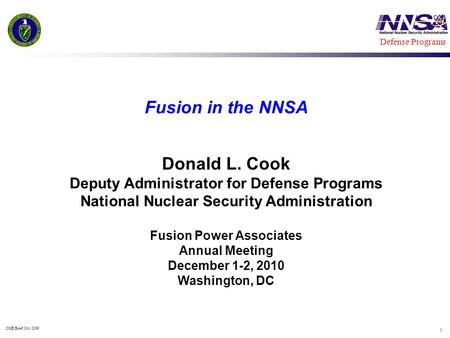OMB Brief Oct. 2009 1 Defense Programs Fusion in the NNSA Donald L. Cook Deputy Administrator for Defense Programs National Nuclear Security Administration.
