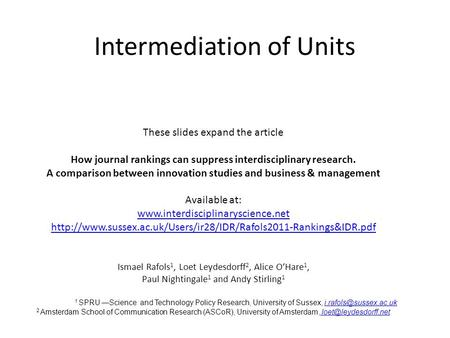 Intermediation of Units These slides expand the article How journal rankings can suppress interdisciplinary research. A comparison between innovation studies.