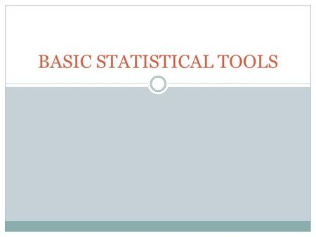 BASIC STATISTICAL TOOLS. What is Statistics Statistics refers to the  collection,  presentation,  analysis,  and utilization of numerical data to.