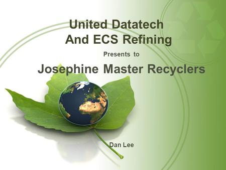 Presents to Josephine Master Recyclers Dan Lee United Datatech And ECS Refining.