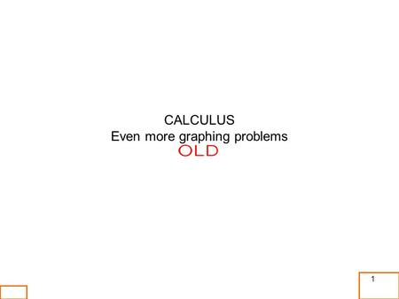 1 CALCULUS Even more graphing problems. 2 3 4.