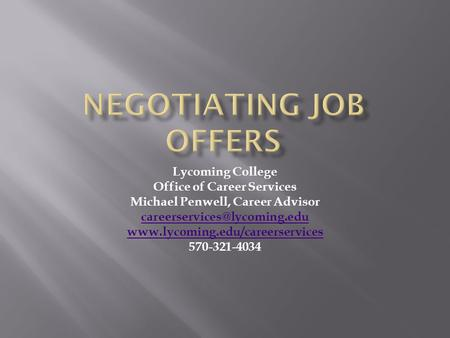 Lycoming College Office of Career Services Michael Penwell, Career Advisor  570-321-4034.