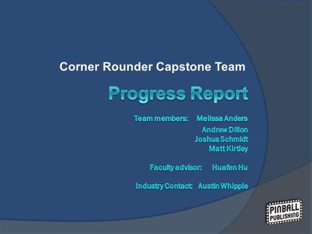 Corner Rounder Capstone Team. Overview  Mission Statement  Project Plan  PDS Summary  Internal Search  Design Evaluation and Selection  Conclusion.