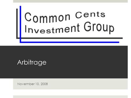 "Arbitrage November 10, 2008. Arbitrage  A ""riskless profit.""  The simultaneous purchase and sale of an asset in order to profit from a difference in."