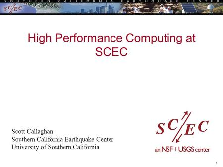 1 High Performance Computing at SCEC Scott Callaghan Southern California Earthquake Center University of Southern California.