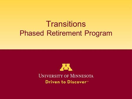 Transitions Phased Retirement Program. Why Transitions? Alternative focus – holistic vs financial Cohort-based Pilot program Does not replace existing.