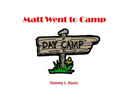 Matt Went to Camp Tommy L. Davis. Matt went to camp to have fun.