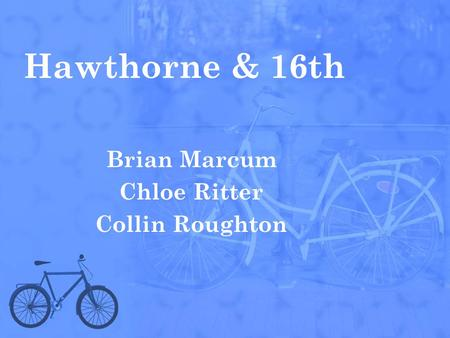 Hawthorne & 16th Brian Marcum Chloe Ritter Collin Roughton.