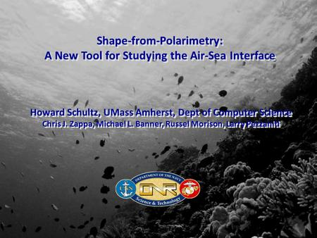 Shape-from-Polarimetry: A New Tool for Studying the Air-Sea Interface Shape-from-Polarimetry: Howard Schultz, UMass Amherst, Dept of Computer Science Chris.